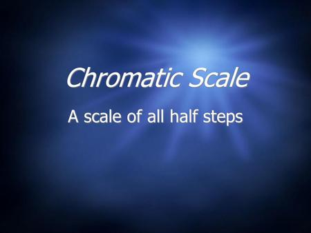 Chromatic Scale A scale of all half steps. Sharps and Flats # = sharp, raises a pitch one half step b = flat, lowers a pitch one half step # = sharp,