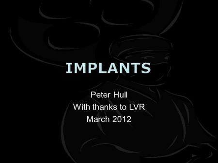 Peter Hull With thanks to LVR March 2012.  Screws  Plates  Nails  External fixators.