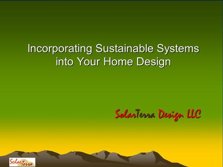 Incorporating Sustainable Systems into Your Home Design SolarTerra Design LLC.
