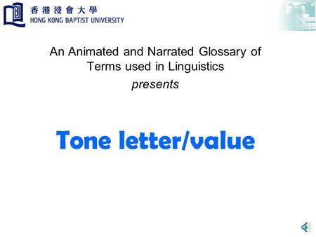 Tone letter/value An Animated and Narrated Glossary of Terms used in Linguistics presents.