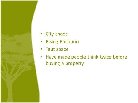 City chaos Rising Pollution Taut space Have made people think twice before buying a property.