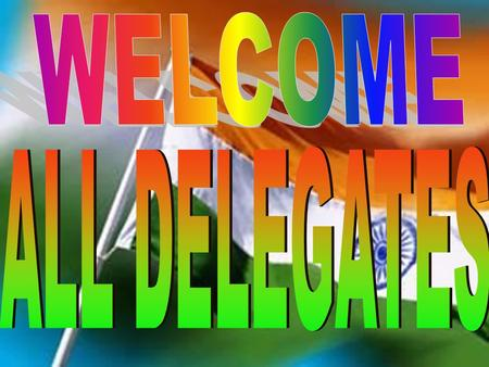 WELCOME ALL DELEGATES.