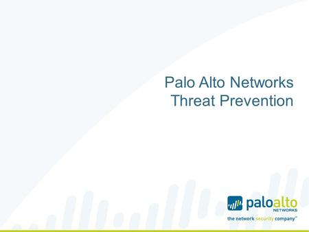 Palo Alto Networks Threat Prevention. Palo Alto Networks at a Glance Corporate Highlights Founded in 2005; First Customer Shipment in 2007 Safely Enabling.
