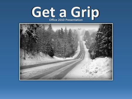 Get a Grip Office 2010 Presentation. What is traction? The ability of the tires to grip the surface of the road. What limits the amount of traction? Conditions.