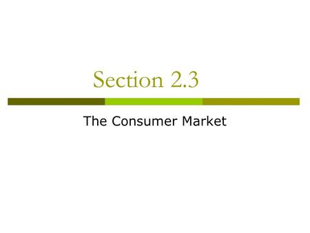 Section 2.3 The Consumer Market. CONSUMER PROFILES  Consumers are all very unique and buy for different reasons, therefore the more marketers know about.