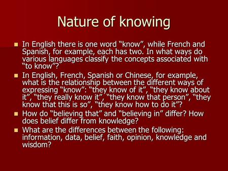 "Nature of knowing In English there is one word ""know"", while French and Spanish, for example, each has two. In what ways do various languages classify."