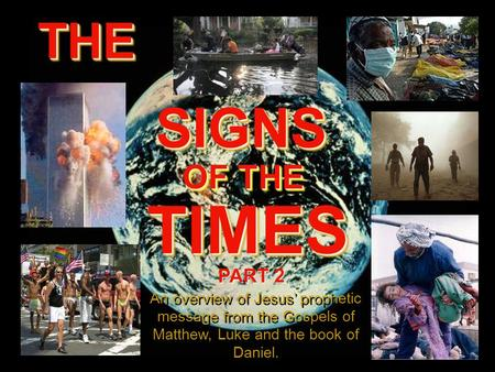 THETHE SIGNS SIGNS OF THE OF THE TIMES TIMES An overview of Jesus' prophetic message from the Gospels of Matthew, Luke and the book of Daniel. An overview.