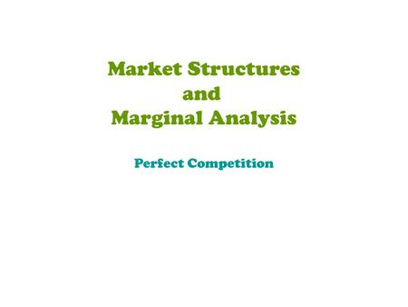 Market Structures and Marginal Analysis Perfect Competition.