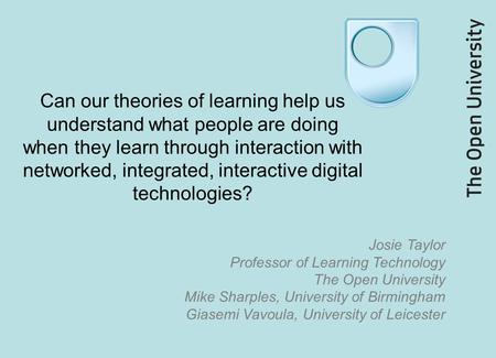 Can our theories of learning help us understand what people are doing when they learn through interaction with networked, integrated, interactive digital.