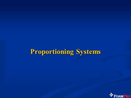 Proportioning Systems. 69 Proportioning Systems Now you know the benefits and uses of water additives, especially Class A foam. So how do we get the concentrate.