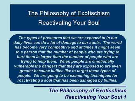 The Philosophy of Exotischism Reactivating Your Soul 1 The types of pressures that we are exposed to in our daily lives can do a lot of damage to our souls.