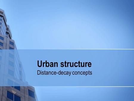 Urban structure Distance-decay concepts.