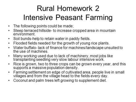Rural Homework 2 Intensive Peasant Farming The following points could be made; Steep terraced hillside- to increase cropped area in mountain environment.