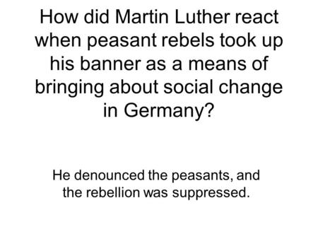 He denounced the peasants, and the rebellion was suppressed.