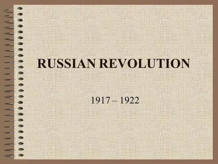 RUSSIAN REVOLUTION 1917 – 1922 9 Causes of Russian Revolution 1.CZARIST RULE: autocratic rulers who have total power, very little rights for the people.