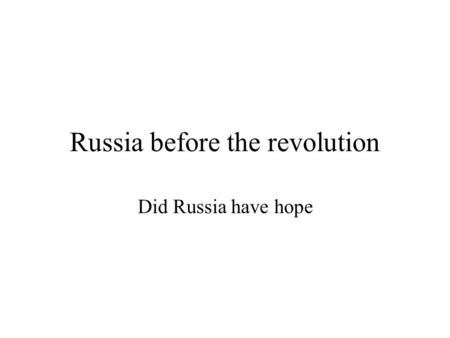Russia before the revolution Did Russia have hope.