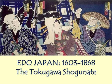 EDO JAPAN: 1603-1868 The Tokugawa Shogunate Feudal Society The emperor reigned, but did not always rule!