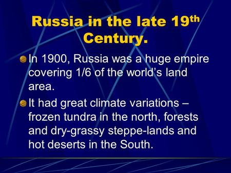 Russia in the late 19 th Century. In 1900, Russia was a huge empire covering 1/6 of the world's land area. It had great climate variations – frozen tundra.