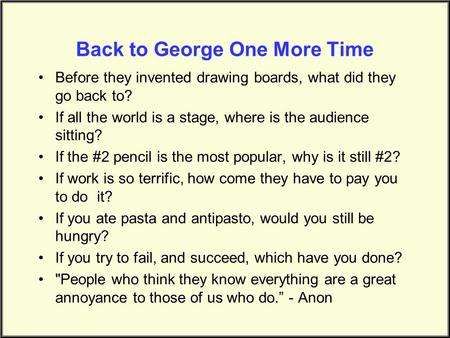 Back to George One More Time Before they invented drawing boards, what did they go back to? If all the world is a stage, where is the audience sitting?
