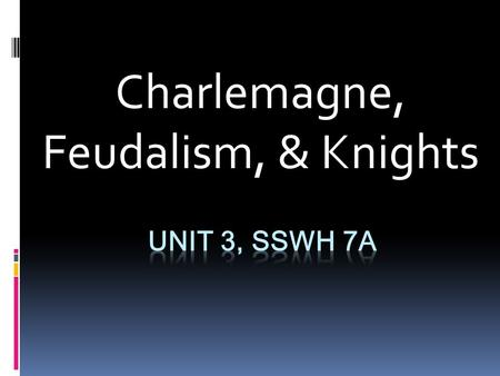 Charlemagne, Feudalism, & Knights. What was everyday life like in Medieval Europe?