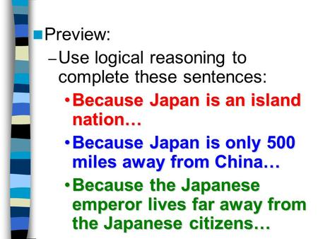 Preview: – Use logical reasoning to complete these sentences: Because Japan is an island nation…Because Japan is an island nation… Because Japan is only.