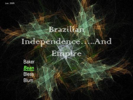 Brazilian Independence…..And Empire Baker Bean Bless Blum.