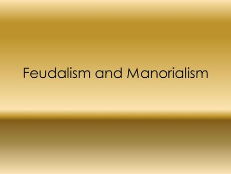 Feudalism and Manorialism. Vocabulary Feudalism- Political system of local government based on the granting of land in return for loyalty, military assistance,