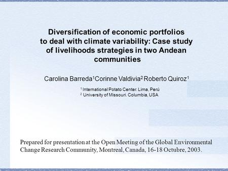 Diversification of economic portfolios to deal with climate variability: Case study of livelihoods strategies in two Andean communities Carolina Barreda.