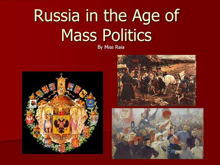 Russia in the Age of Mass Politics By Miss Raia. Nicholas I to Alexander II Defeat in Crimean War marked a turning point in Russian history by fostering.