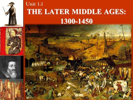 THE LATER MIDDLE AGES: 1300-1450 Unit 1.1. Learning Objective: Students will understand the evolution of European society from antiquity through the Later.