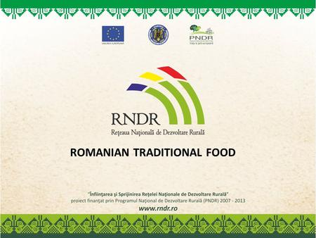 ROMANIAN TRADITIONAL FOOD. Romania: One of the European countries with a strong traditional culture, that is still alive, in the same form as the old.