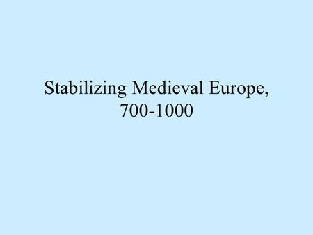 Stabilizing Medieval Europe,