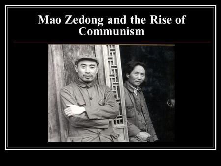 "Mao Zedong and the Rise of Communism. Mao Zedong (1893-1976) Son of ""rich"" peasant from Hunan Assistant to Li Dazhao in Beijing 1918 Founding member of."