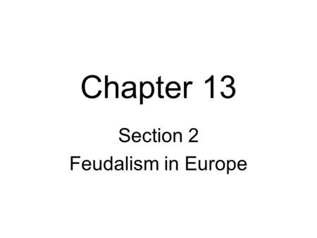 Chapter 13 Section 2 Feudalism in Europe Vikings Vikings were Germanic sailors from the wintry, wooded region known as Scandinavia. Vikings worshiped.