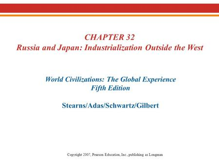 CHAPTER 32 Russia and Japan: Industrialization Outside the West World Civilizations: The Global Experience Fifth Edition Stearns/Adas/Schwartz/Gilbert.