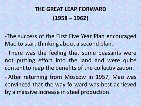 THE GREAT LEAP FORWARD (1958 – 1962) -The success of the First Five Year Plan encouraged Mao to start thinking about a second plan. - There was the feeling.