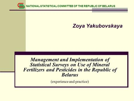 Management and Implementation of Statistical Surveys on Use of Mineral Fertilizers and Pesticides in the Republic of Belarus (experience and practice)