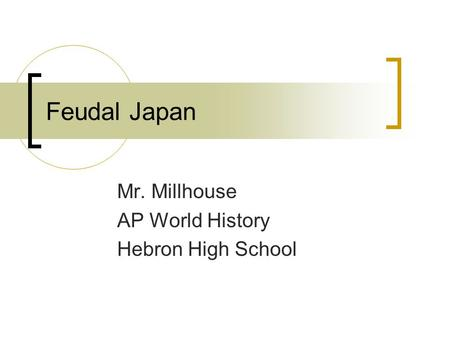 Feudal Japan Mr. Millhouse AP World History Hebron High School.