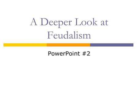 A Deeper Look at Feudalism PowerPoint #2. Monarchs  Top of the Feudal Society  Kings – Queens  Called lords – expected keep order and provide protection.