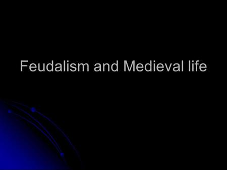 Feudalism and Medieval life. Feudalism The social structure of the Middle Ages was organized round the system of Feudalism. Feudalism in practice meant.