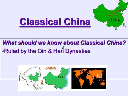 Classical China What should we know about Classical China?  Ruled by the Qin & Han Dynasties.