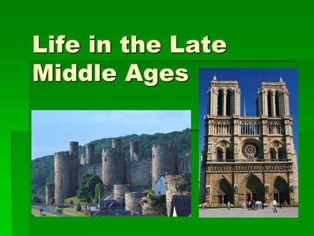 Life in the Late Middle Ages. Height of Medieval Civilization  By the beginning of the 14 th century, European society had reached stability and prosperity.