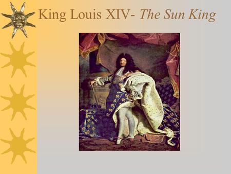 "King Louis XIV- The Sun King. Achievements  VERSAILLES PALACE –French Culture thrived at Versailles –""Court Life"" –Etiquette and manners  Baroque Art."