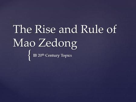 { The Rise and Rule of Mao Zedong IB 20 th Century Topics.