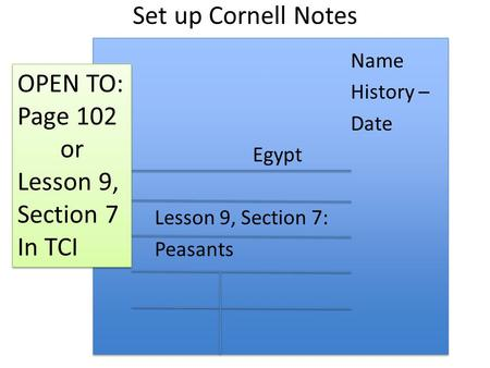 Set up Cornell Notes Name History – Date Egypt Lesson 9, Section 7: Peasants OPEN TO: Page 102 or Lesson 9, Section 7 In TCI OPEN TO: Page 102 or Lesson.