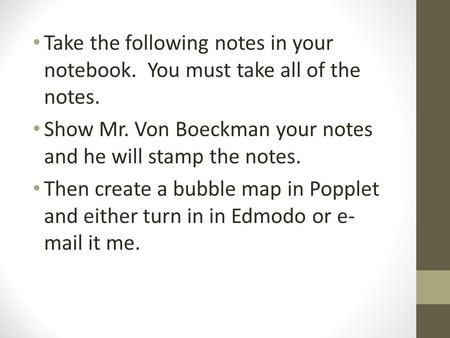 Take the following notes in your notebook. You must take all of the notes. Show Mr. Von Boeckman your notes and he will stamp the notes. Then create a.