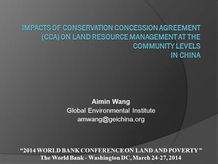 "Aimin Wang Global Environmental Institute ""2014 WORLD BANK CONFERENCE ON LAND AND POVERTY"" The World Bank - Washington DC, March 24-27,"
