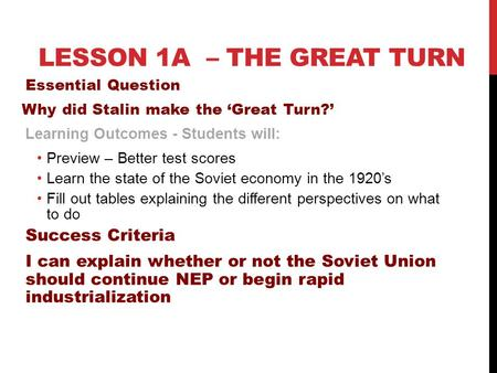 LESSON 1A – THE GREAT TURN Essential Question Why did Stalin make the 'Great Turn?' Learning Outcomes - Students will: Preview – Better test scores Learn.