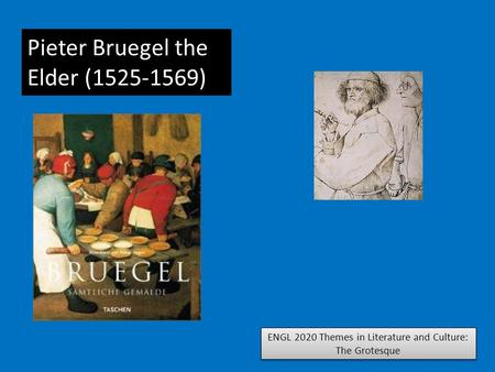 ENGL 2020 Themes in Literature and Culture: The Grotesque Pieter Bruegel the Elder (1525-1569)