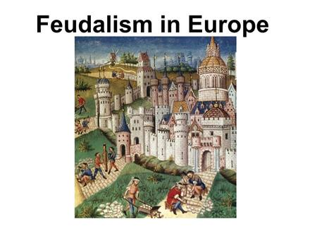 Feudalism in Europe. First... What are political, economic, and social systems? –Political refers to government: the way a group is governed, by whom,